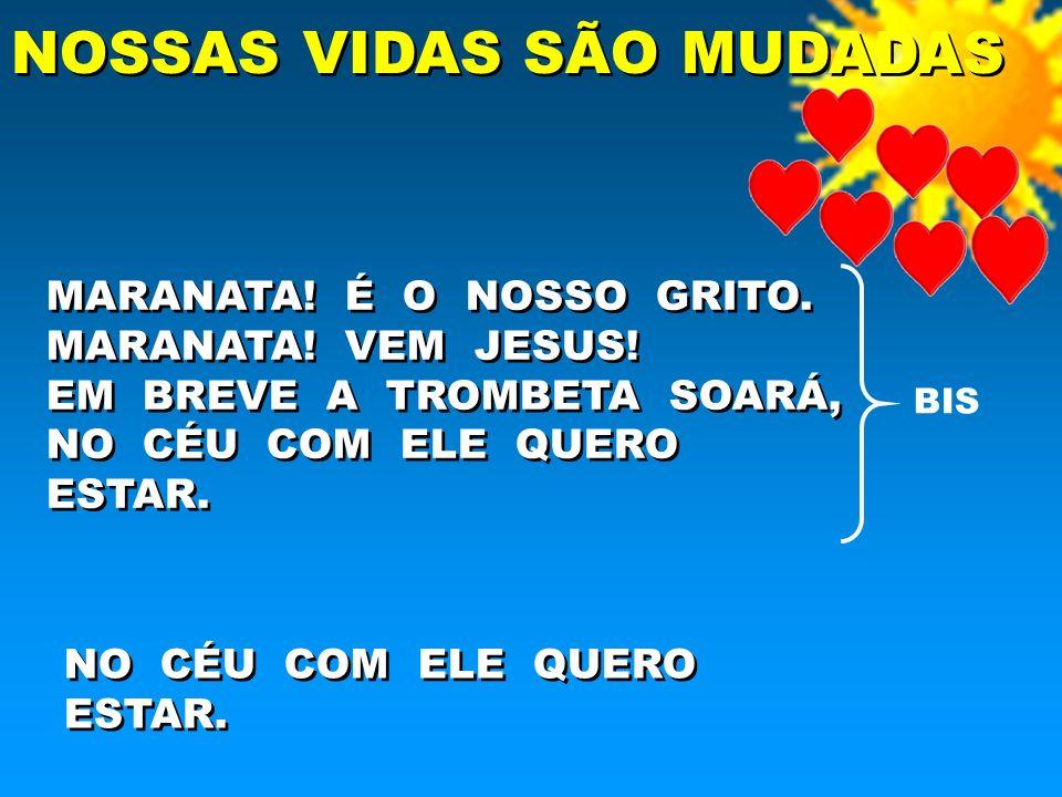 NOSSAS VIDAS SÃO MUDADAS