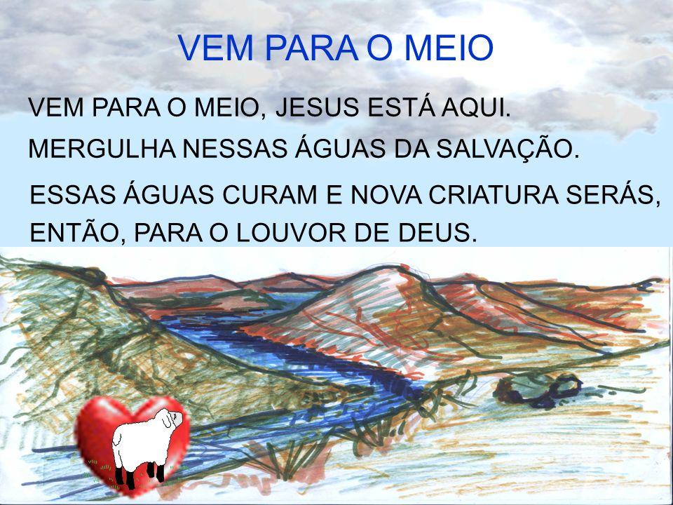 VEM PARA O MEIO VEM PARA O MEIO, JESUS ESTÁ AQUI.