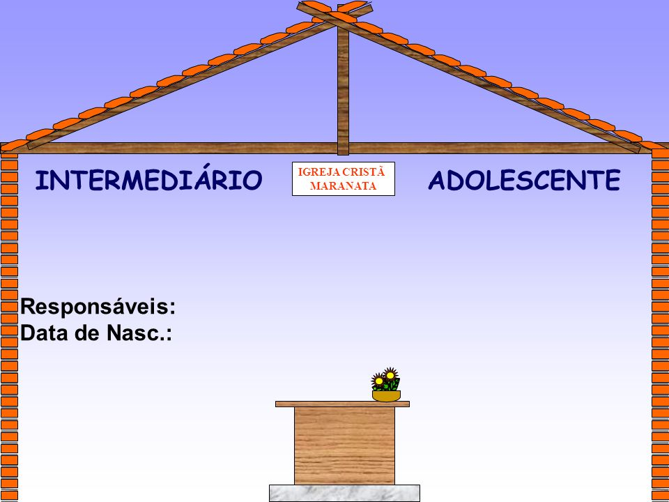 INTERMEDIÁRIO ADOLESCENTE Responsáveis: Data de Nasc.: IGREJA CRISTÃ
