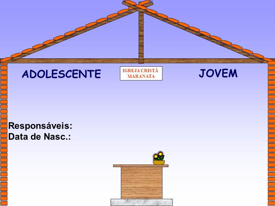 ADOLESCENTE IGREJA CRISTÃ MARANATA JOVEM Responsáveis: Data de Nasc.: