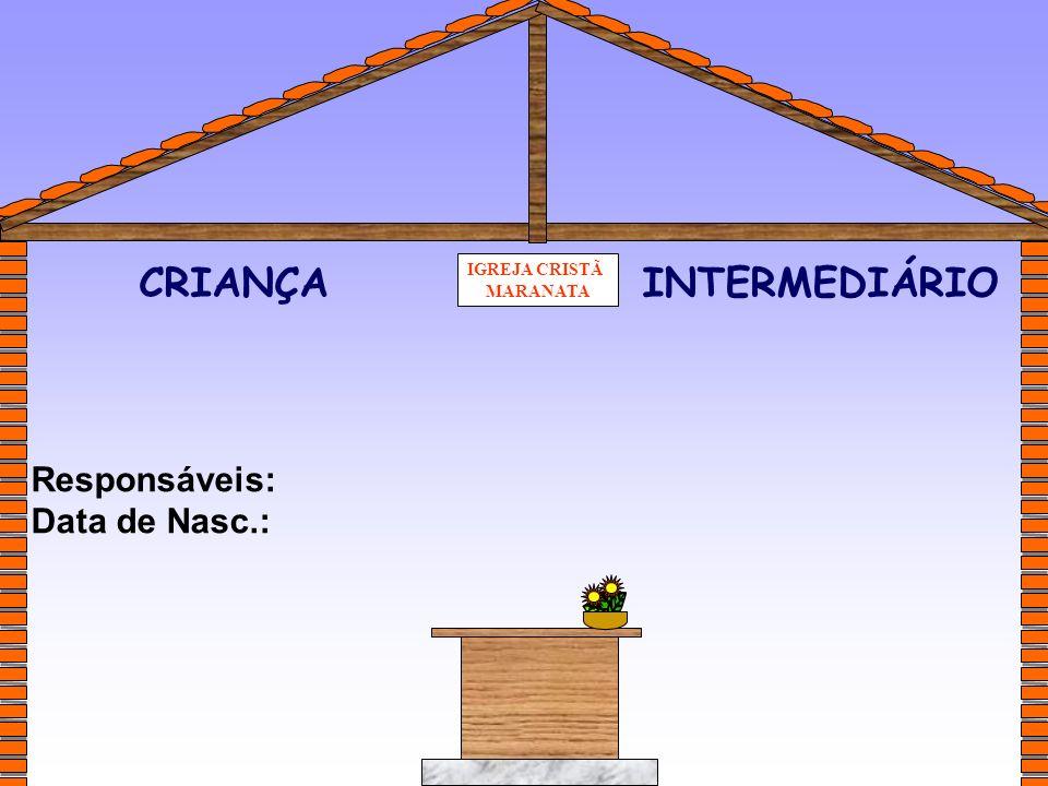 CRIANÇA INTERMEDIÁRIO Responsáveis: Data de Nasc.: IGREJA CRISTÃ