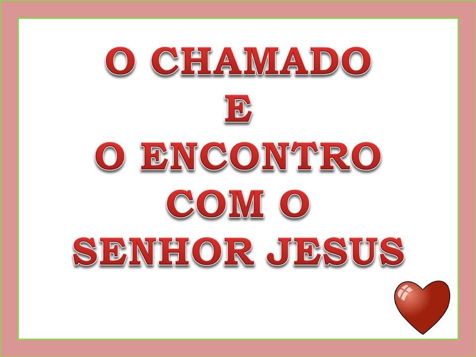 O CHAMADO E O ENCONTRO COM O SENHOR JESUS