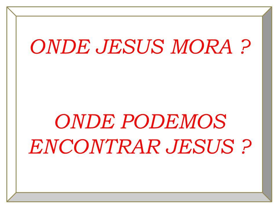ONDE PODEMOS ENCONTRAR JESUS