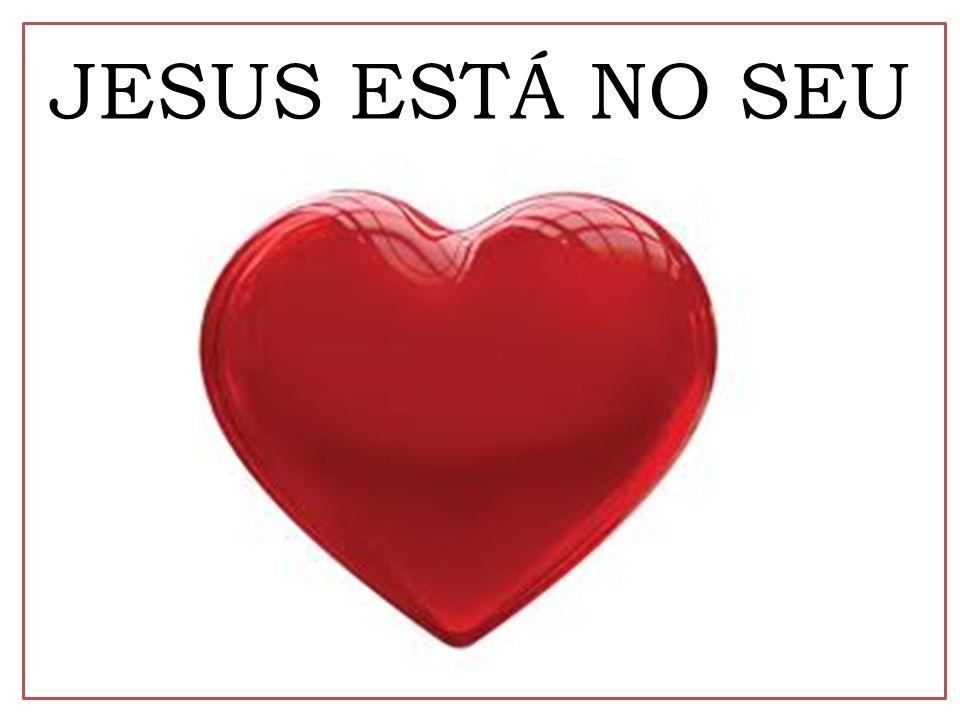 JESUS ESTÁ NO SEU