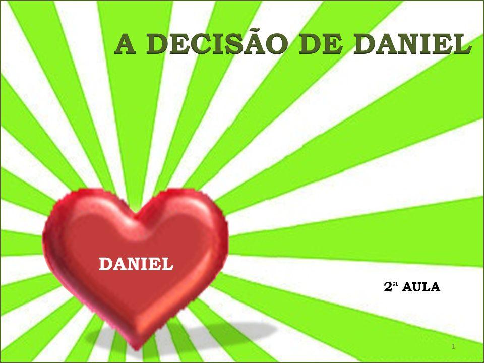 A DECISÃO DE DANIEL DANIEL 2ª AULA