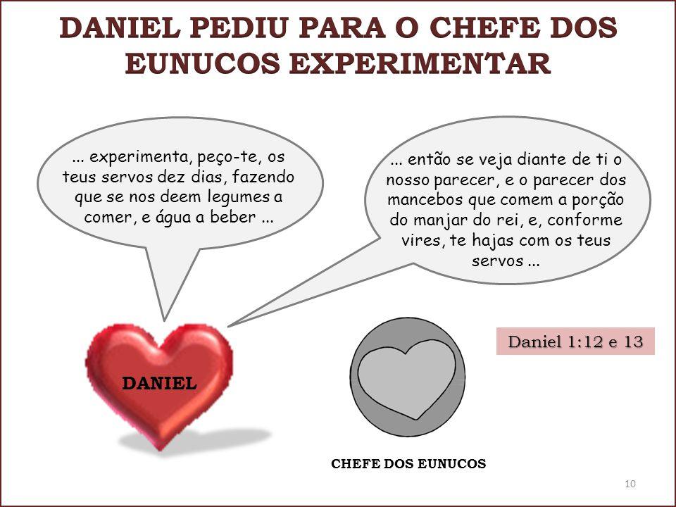 DANIEL PEDIU PARA O CHEFE DOS EUNUCOS EXPERIMENTAR