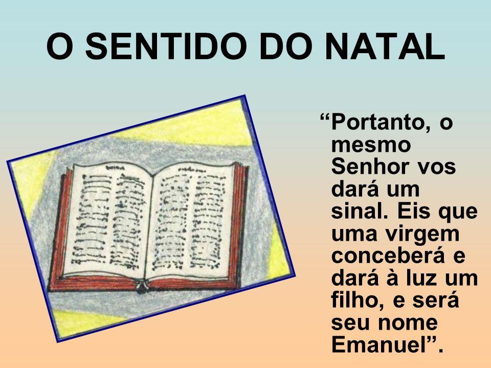 O SENTIDO DO NATAL Portanto, o mesmo Senhor vos dará um sinal.