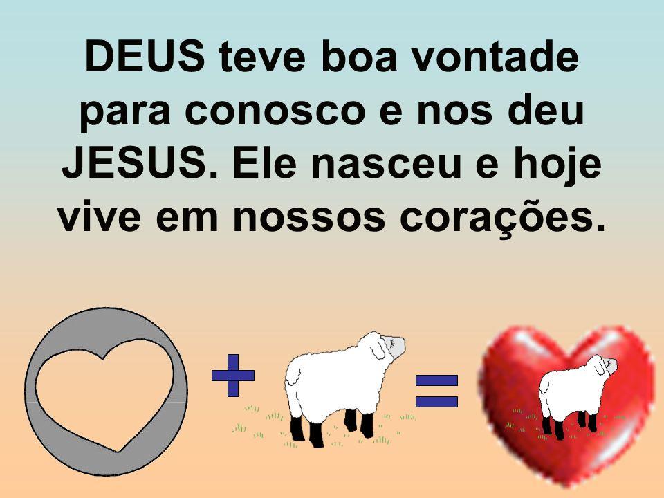 DEUS teve boa vontade para conosco e nos deu JESUS