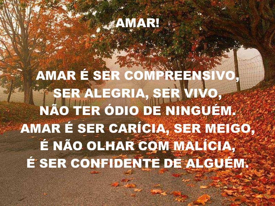 AMAR É SER COMPREENSIVO, SER ALEGRIA, SER VIVO,