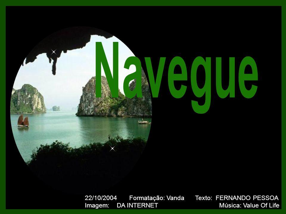 Navegue 22/10/2004 Formatação: Vanda Texto: FERNANDO PESSOA