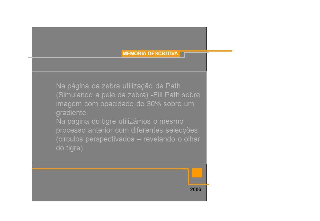 MEMÓRIA DESCRITIVA Na página da zebra utilização de Path (Simulando a pele da zebra) -Fill Path sobre imagem com opacidade de 30% sobre um gradiente.