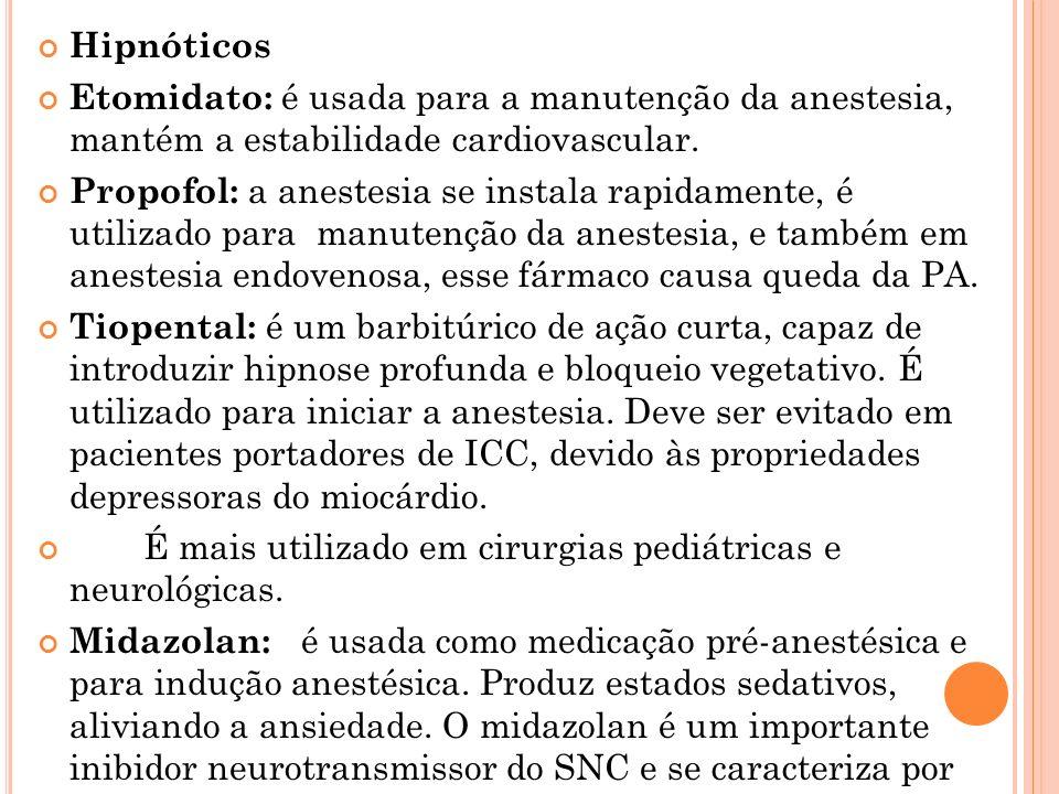 Hipnóticos Etomidato: é usada para a manutenção da anestesia, mantém a estabilidade cardiovascular.