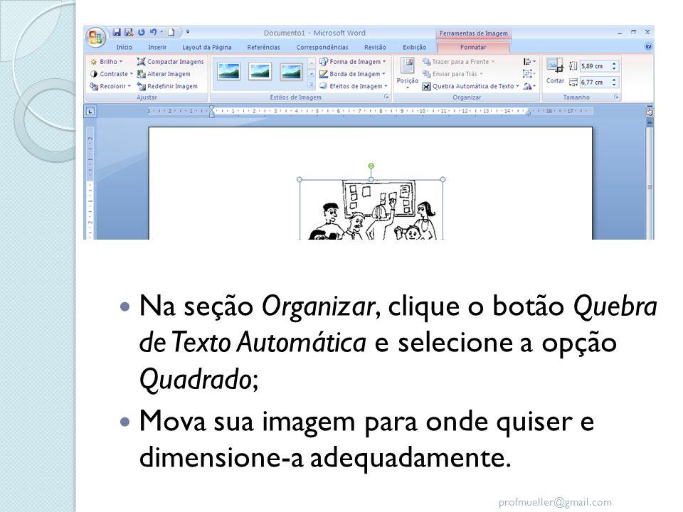 Na seção Organizar, clique o botão Quebra de Texto Automática e selecione a opção Quadrado;