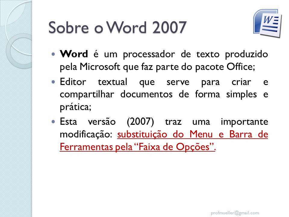 Sobre o Word 2007 Word é um processador de texto produzido pela Microsoft que faz parte do pacote Office;