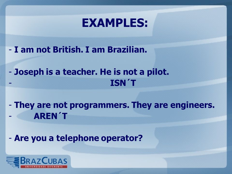 EXAMPLES: I am not British. I am Brazilian.