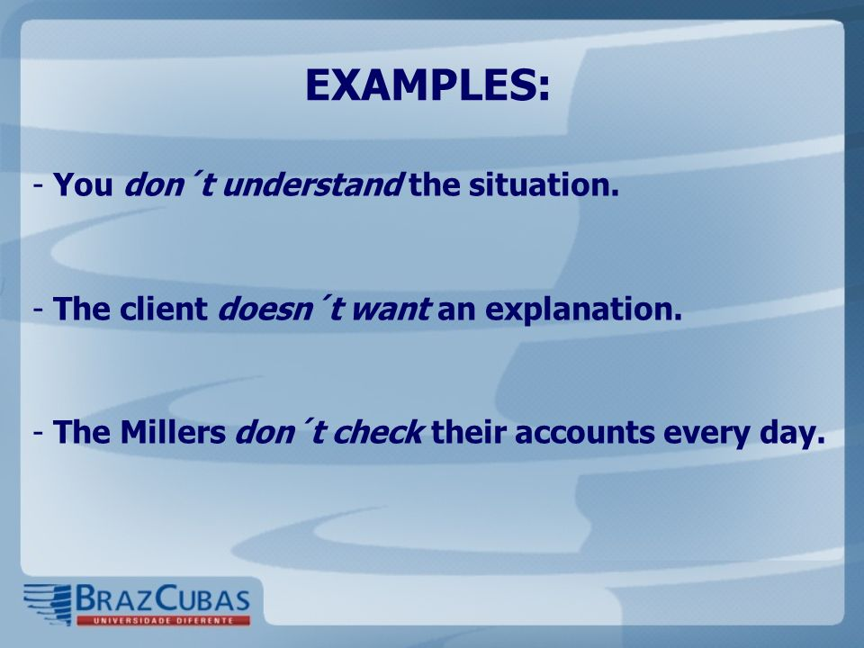 EXAMPLES: You don´t understand the situation.