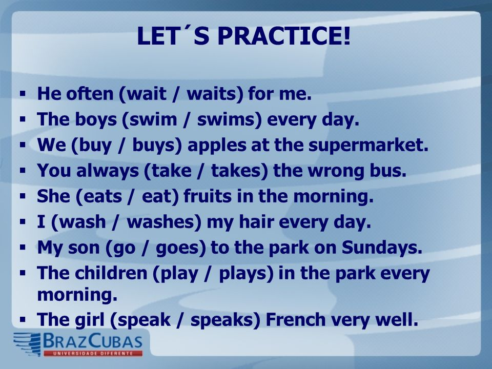 LET´S PRACTICE! He often (wait / waits) for me.