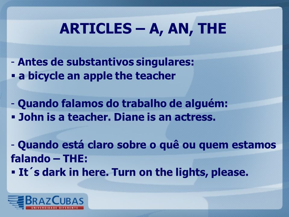 ARTICLES – A, AN, THE Antes de substantivos singulares: