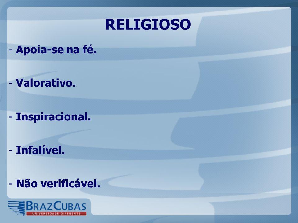 RELIGIOSO Apoia-se na fé. Valorativo. Inspiracional. Infalível.