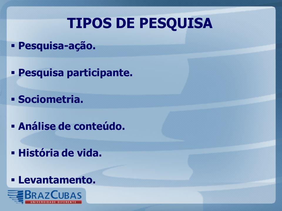TIPOS DE PESQUISA Pesquisa-ação. Pesquisa participante. Sociometria.