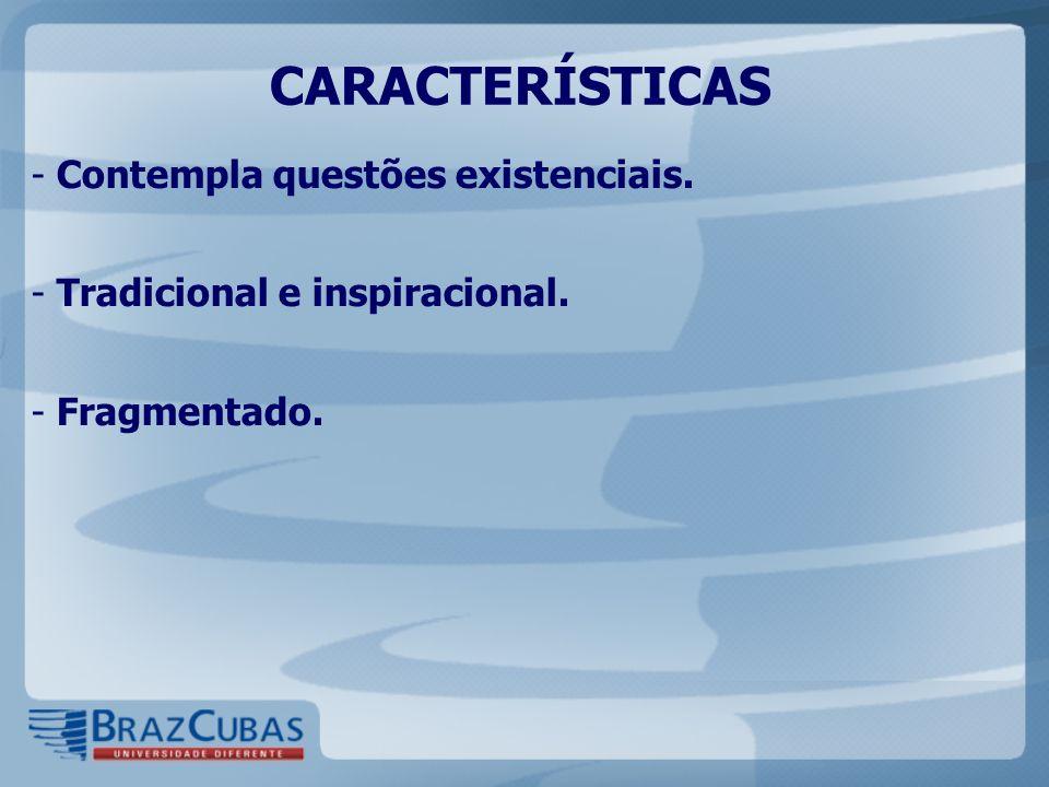 CARACTERÍSTICAS Contempla questões existenciais.