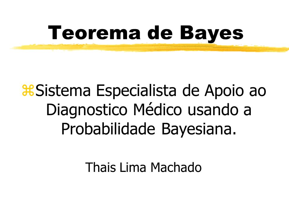 Teorema de BayesSistema Especialista de Apoio ao Diagnostico Médico usando a Probabilidade Bayesiana.