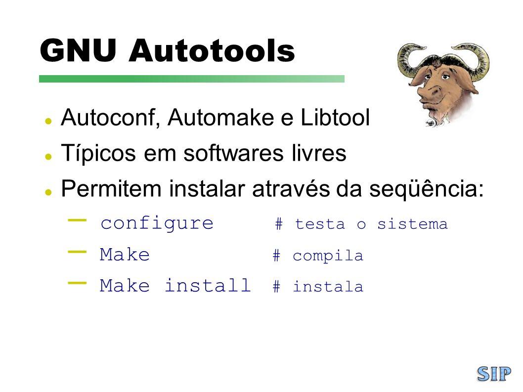 GNU Autotools Autoconf, Automake e Libtool Típicos em softwares livres