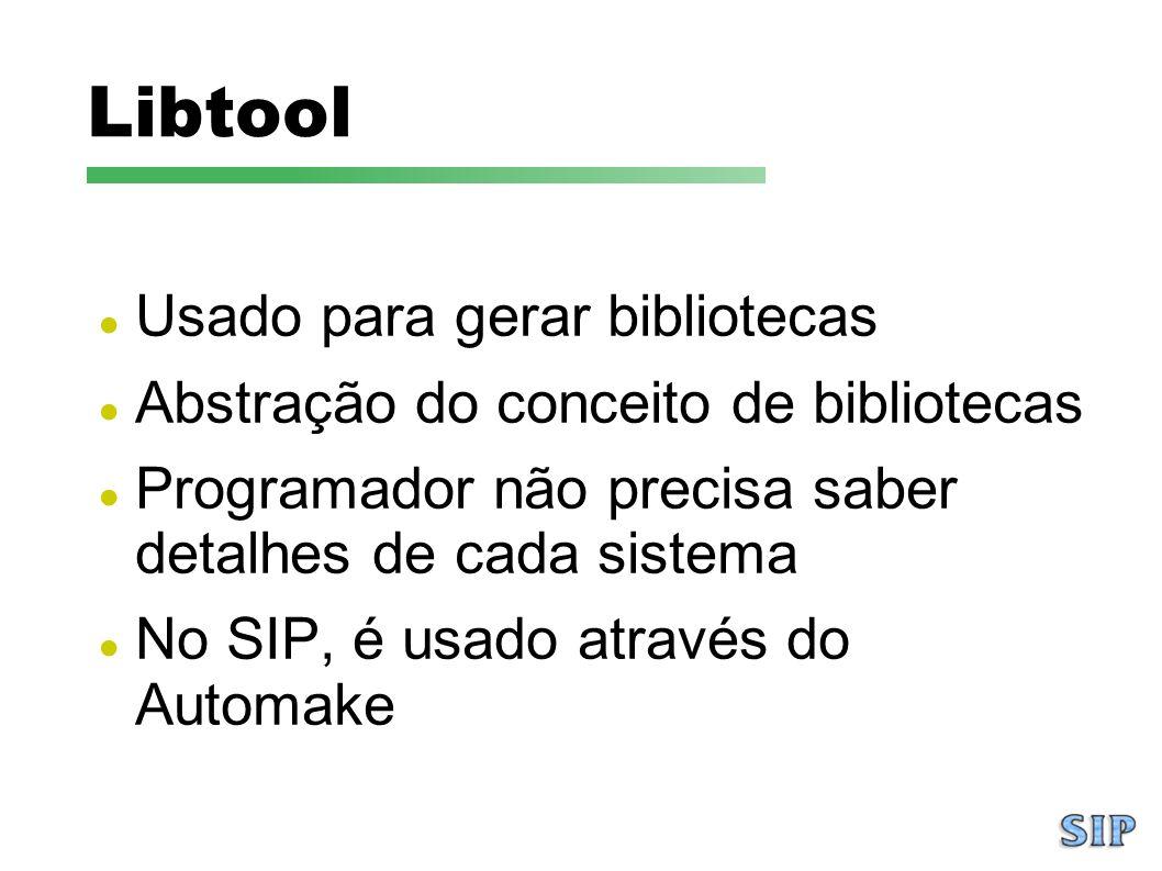 Libtool Usado para gerar bibliotecas