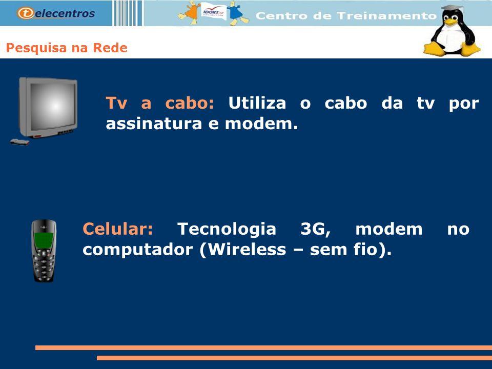 Tv a cabo: Utiliza o cabo da tv por assinatura e modem.