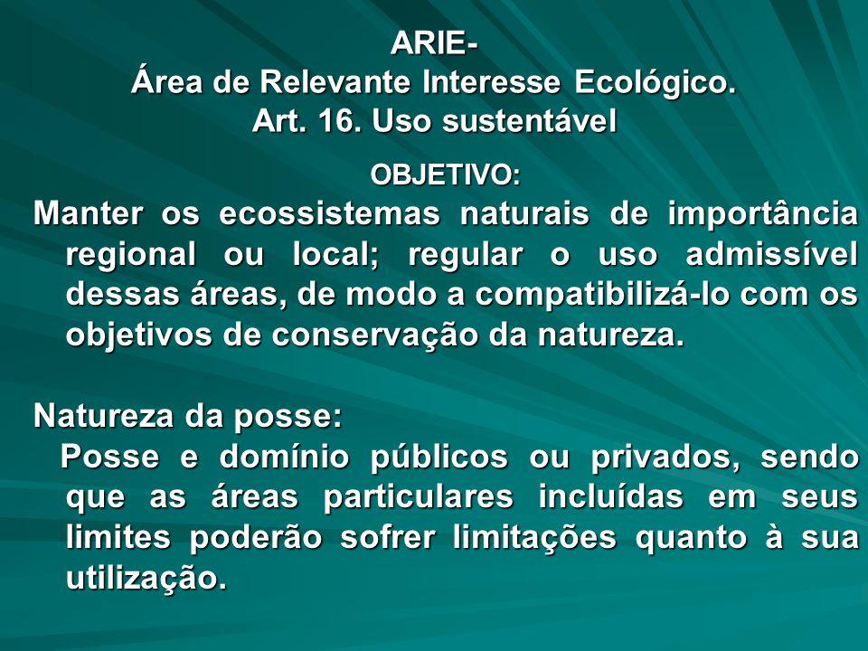 ARIE- Área de Relevante Interesse Ecológico. Art. 16. Uso sustentável
