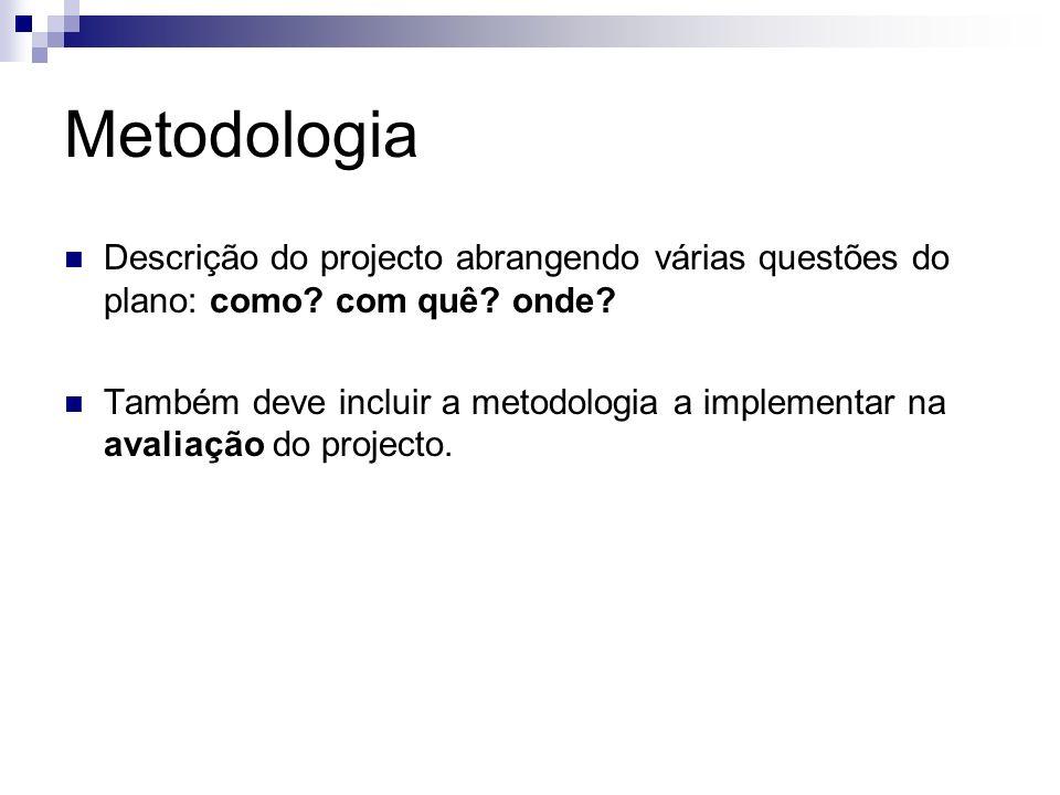 Metodologia Descrição do projecto abrangendo várias questões do plano: como com quê onde