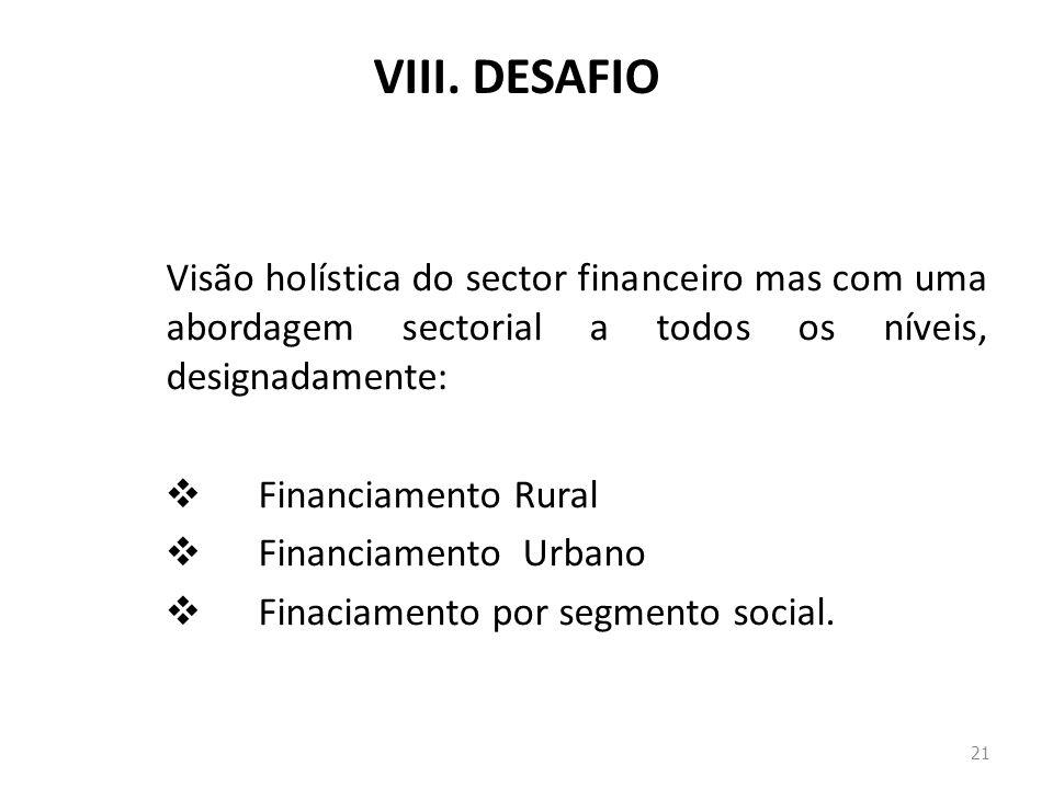 VIII. DESAFIO Visão holística do sector financeiro mas com uma abordagem sectorial a todos os níveis, designadamente: