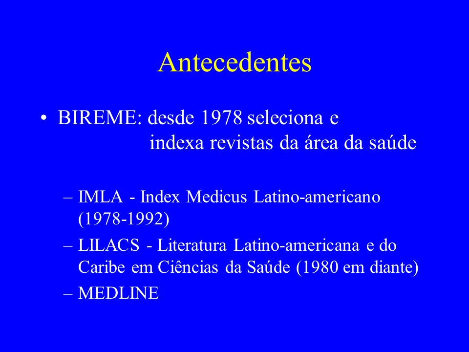 Antecedentes BIREME: desde 1978 seleciona e indexa revistas da área da saúde.