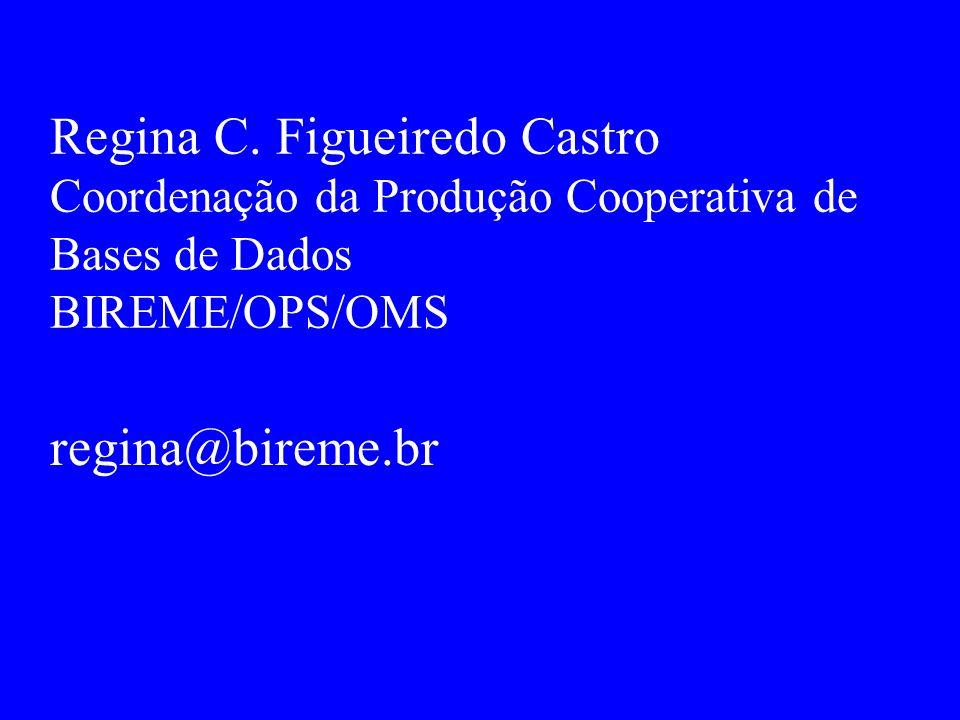 Regina C. Figueiredo Castro Coordenação da Produção Cooperativa de Bases de Dados BIREME/OPS/OMS