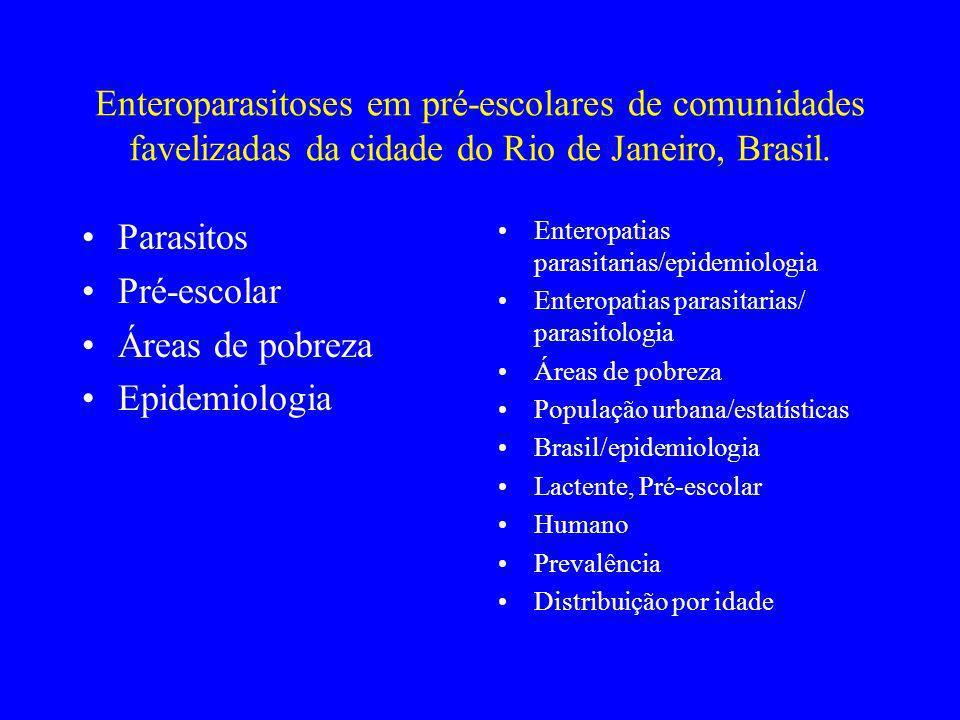 Enteroparasitoses em pré-escolares de comunidades favelizadas da cidade do Rio de Janeiro, Brasil.