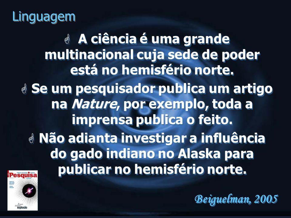 Linguagem A ciência é uma grande multinacional cuja sede de poder está no hemisfério norte.