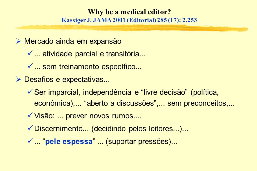 Why be a medical editor. Kassiger J. JAMA 2001 (Editorial) 285 (17): 2