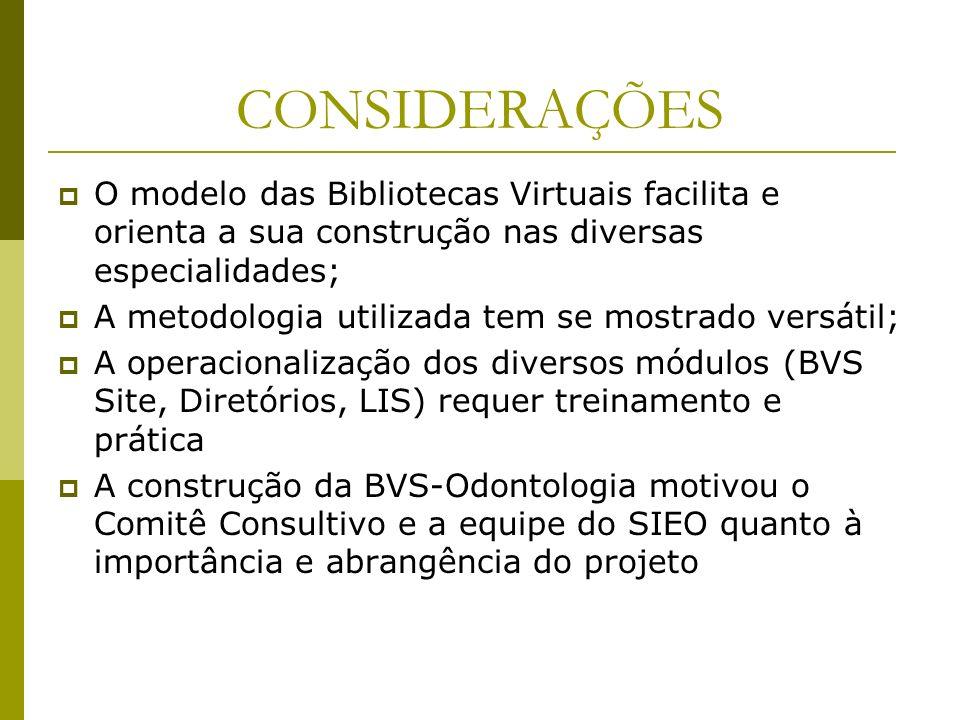 CONSIDERAÇÕES O modelo das Bibliotecas Virtuais facilita e orienta a sua construção nas diversas especialidades;