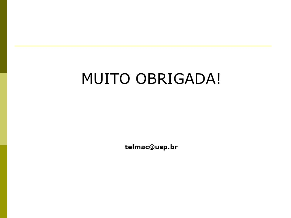 MUITO OBRIGADA! telmac@usp.br