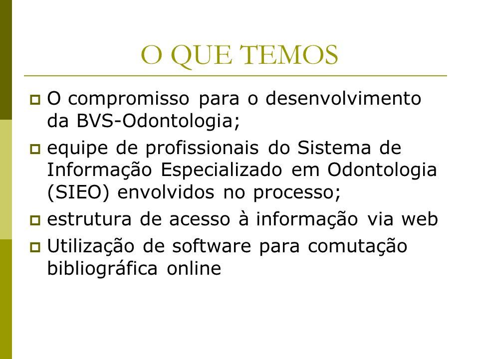 O QUE TEMOS O compromisso para o desenvolvimento da BVS-Odontologia;