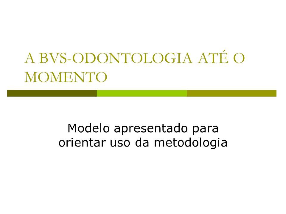 A BVS-ODONTOLOGIA ATÉ O MOMENTO