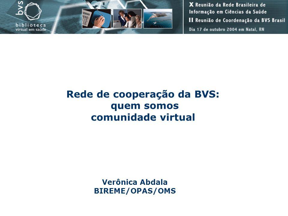 Rede de cooperação da BVS: Verônica Abdala BIREME/OPAS/OMS