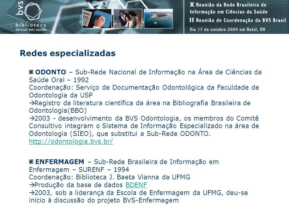 Redes especializadasODONTO – Sub-Rede Nacional de Informação na Área de Ciências da Saúde Oral – 1992.