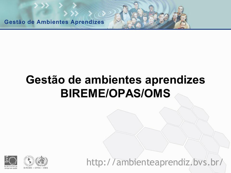 Gestão de ambientes aprendizes BIREME/OPAS/OMS