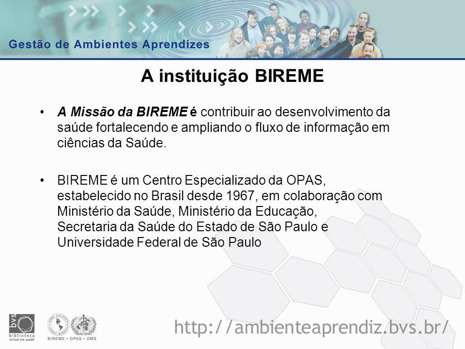 A instituição BIREME A Missão da BIREME é contribuir ao desenvolvimento da saúde fortalecendo e ampliando o fluxo de informação em ciências da Saúde.