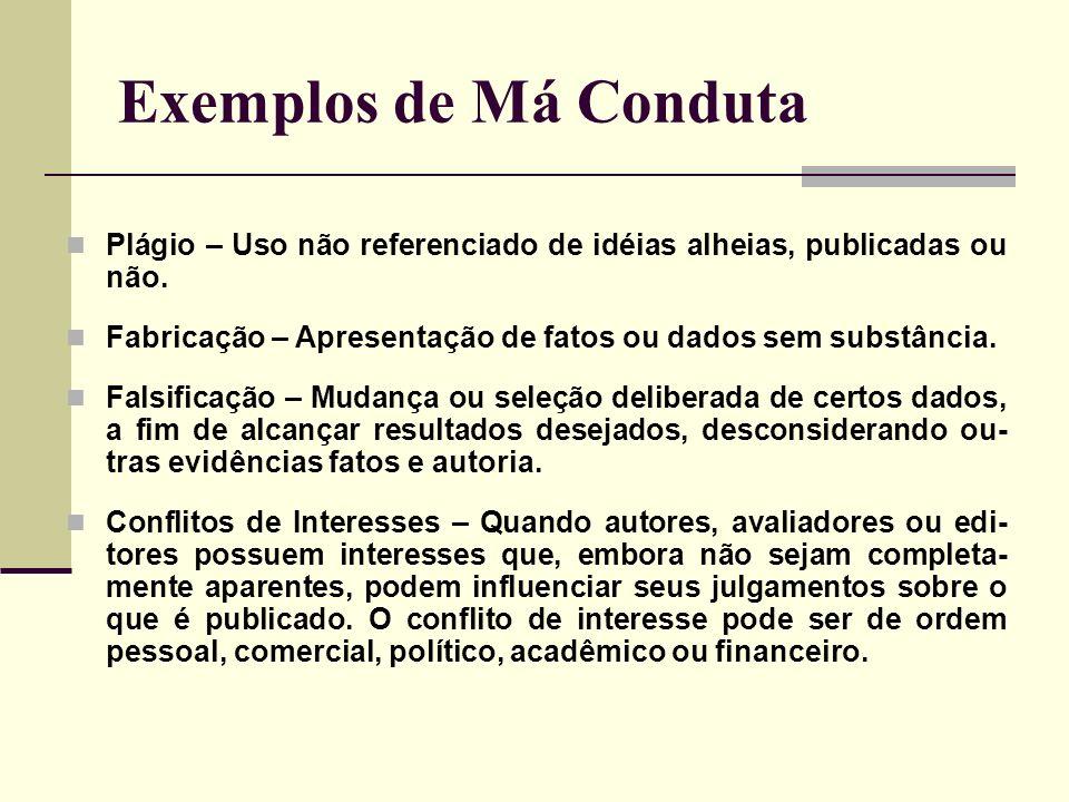 Exemplos de Má Conduta Plágio – Uso não referenciado de idéias alheias, publicadas ou não.
