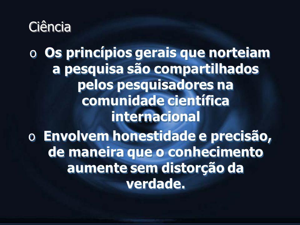 Ciência Os princípios gerais que norteiam a pesquisa são compartilhados pelos pesquisadores na comunidade científica internacional.