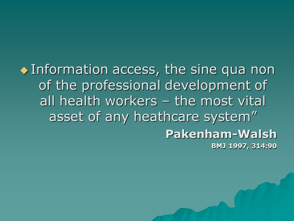 Information access, the sine qua non of the professional development of all health workers – the most vital asset of any heathcare system