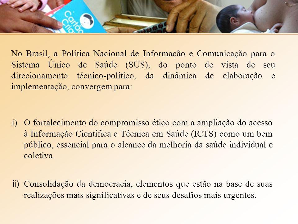 No Brasil, a Política Nacional de Informação e Comunicação para o Sistema Único de Saúde (SUS), do ponto de vista de seu direcionamento técnico-político, da dinâmica de elaboração e implementação, convergem para: