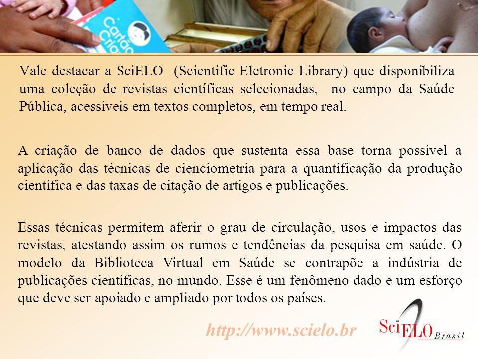 Vale destacar a SciELO (Scientific Eletronic Library) que disponibiliza uma coleção de revistas científicas selecionadas, no campo da Saúde Pública, acessíveis em textos completos, em tempo real.